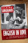 The English in Love The Intimate Story of an Emotional Revolution,0199594430,9780199594436