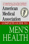 American Medical Association Complete Guide to Men's Health,0471414115,9780471414117