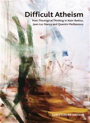 Difficult Atheism Tracing the Death of God in Contemporary Continental Thought 1st Edition,0748640576,9780748640577
