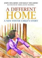 A Different Home A New Foster Child's Story,184905987X,9781849059879