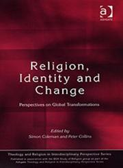 Religion, Identity and Change Perspectives on Global Transformations,0754604500,9780754604501