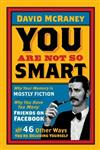 You are Not So Smart Why Your Memory is Mostly Fiction, Why You Have Too Many Friends on Facebook and 46 Other Ways You're Deluding Yourself,1851689397,9781851689392