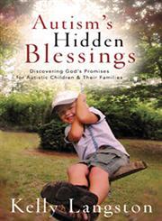 Autism's Hidden Blessings Discovering God's Promises for Autistic Children & Their Families,0825429773,9780825429774