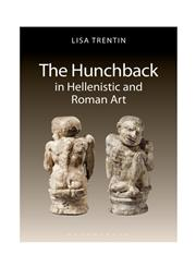 The Hunchback in Hellenistic and Roman Art 1st Edition,178093856X,9781780938561
