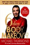 6-Day Body Makeover Drop One Whole Dress or Pant Size in Just 6 Days--and Keep It Off,0446695572,9780446695572