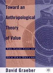 Toward an Anthropological Theory of Value The False Coin of Our Own Dreams,0312240457,9780312240455