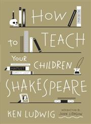 How to Teach Your Children Shakespeare,0307951499,9780307951496
