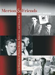 Merton and Friends A Joint Biography of Thomas Merton, Robert Lax, and Edward Rice 1st Edition,0826418694,9780826418692