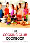 The Cooking Club Cookbook Six Friends Show You How to Bake, Broil, and Bond,0375759689,9780375759680