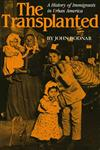 The Transplanted A History of Immigrants in Urban America,025320416X,9780253204165