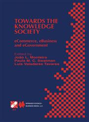 Towards the Knowledge Society eCommerce, eBusiness and eGovernment the Second IFIP Conference on e-Commerce, e-Business, e-Government (I3E 2002) October 7–9, 2002, Lisbon, Portugal,0387356177,9780387356174
