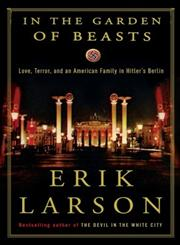 In the Garden of Beasts Love, Terror, and an American Family in Hitler's Berlin,0307408841,9780307408846