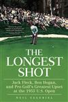 The Longest Shot Jack Fleck, Ben Hogan, and Pro Golf's Greatest Upset at the 1955 U.S. Open,0312661843,9780312661847