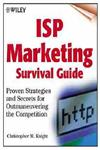 ISP Marketing Survival Guide Proven Strategies and Secrets for Outmaneuvering the Competition,0471376795,9780471376798