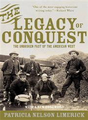 The Legacy of Conquest The Unbroken Past of the American West,0393304973,9780393304978