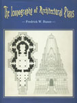 The Iconography of Architectural Plans A Study of the Influence of Buddhism and Hinduism on Plans of South and Southeast Asia 1st Edition,812460200X,9788124602003