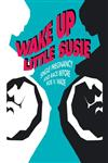 Wake Up Little Susie: Single Pregnancy and Race Before Roe v Wade,041590448X,9780415904483