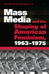 Mass Media and the Shaping of American Feminism, 1963-1975,1578066131,9781578066131