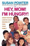 Hey, Mom! I'm Hungry! Great-Tasting, Low-Fat, Easy Recipes to Feed Your Family,0684833913,9780684833910