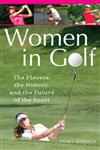 Women in Golf The Players, the History, and the Future of the Sport,0275997847,9780275997847