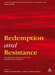 Redemption and Resistance The Messianic Hopes of Jews and Christians in Antiquity,0567030431,9780567030436
