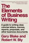 The Elements of Business Writing A Guide to Writing Clear, Concise Letters, Memos, Reports, Proposals, and Other Business Documents,0020080956,9780020080954