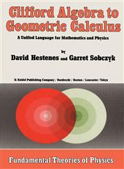 Clifford Algebra to Geometric Calculus A Unified Language for Mathematics and Physics,9027725616,9789027725615