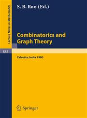 Combinatorics and Graph Theory Proceedings of the Symposium Held at the Indian Statistical Institute, Calcutta, February 25-29, 1980,3540111514,9783540111511