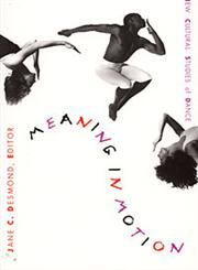 Meaning in Motion New Cultural Studies of Dance,082231942X,9780822319429
