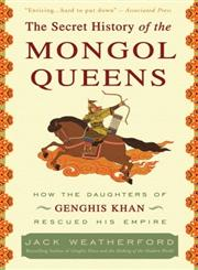 The Secret History of the Mongol Queens How the Daughters of Genghis Khan Rescued His Empire,0307407160,9780307407160