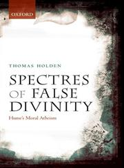 Spectres of False Divinity Hume's Moral Atheism,0199645949,9780199645947