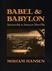 Babel and Babylon Spectatorship in American Silent Film,0674058313,9780674058316