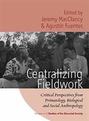 Centralizing Fieldwork: Critical Perspectives from Primatology, Biological and Social Anthropology (Studies of the Biosocial Society),1845456904,9781845456900