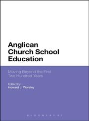 Anglican Church School Education Moving Beyond the First Two Hundred Years 1st Edition,1441101403,9781441101402