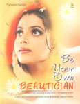 Be Your Own Beautician The Complete Solution to Your Body and Beauty Problems Unfolded by a Renowned Beautician,8122309739,9788122309737