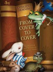 From Cover to Cover Evaluating and Reviewing Children's Books Revised Edition,0060777567,9780060777562