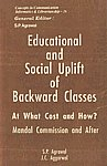 Educational and Social Uplift of Backward Classes : At What Cost and How? Mandal Commission and After, Part 1 Constitutional Provisions, Observations in Education Commission, New Education Policy and Review Committee on NPE (1990), Commitment in Various Election Manifestoes, Government Policy, a Critique by Cross-Section of Society, Listing of Backward Classes and Bibliographical Documentation 1st Published,8170223393,9788170223399