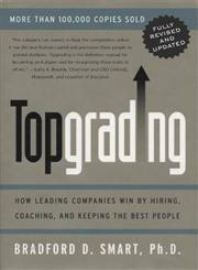 Topgrading How Leading Companies Win by Hiring, Coaching, and Keeping the Best People,1591840813,9781591840817