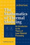 The Mathematics of Thermal Modeling An Introduction to the Theory of Laser Material Processing,1584882301,9781584882305