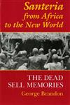 Santeria from Africa to the New World The Dead Sell Memories,025321114X,9780253211149