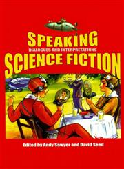 Speaking Science Fiction Dialogues And Interpretations,0853238340,9780853238348