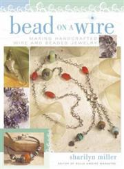 Bead on a Wire Making Handcrafted Wire and Beaded Jewelry 3rd Edition,1581806507,9781581806502