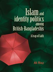 Islam and Identity Politics Among British-Bangladeshis A Leap of Faith,0719089557,9780719089558