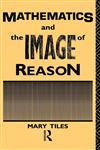 Mathematics and the Image of Reason,0415033187,9780415033183