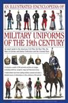 An Illustrated Encyclopedia of Military Uniforms of the 19th Century: An Expert Guide to the American Civil War, the Boer War, the Wars of German and Italian ... Colonial Wars (Illustrated Encyclopaedia of),0754819019,9780754819011