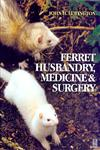 Ferret Husbandry, Medicine and Surgery 1st Edition,0750642513,9780750642514