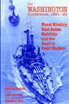The Washington Conference, 1921-22 Naval Rivalry, East Asian Stability and the Road to Pearl Harbor,0714641367,9780714641362