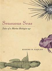 Sensuous Seas Tales of a Marine Biologist,0691125600,9780691125602