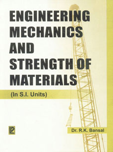 Engineering Mechanics and Strength of Materials (In S.I. Units) [For Degree and A.M.I.E. (India)],8131801225,9788131801222