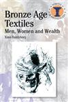Bronze Age Textiles Men, Women and Wealth,071564078X,9780715640784